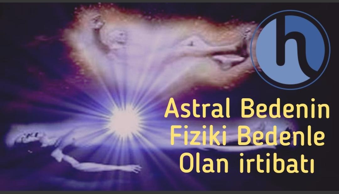 Astral bedenin fiziki bedenle olan irtibatı
